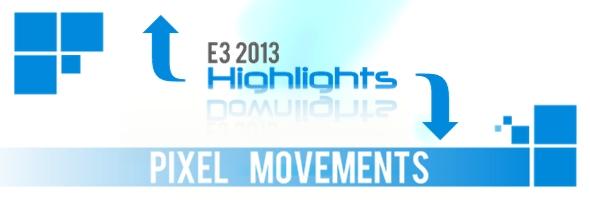 GamesArt Pixel Movements: Highlights / Downlights der E3 2013